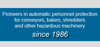 Pioneers in automatic personnel protection for conveyors, balers, shredders and other hazardous machinery since 1986